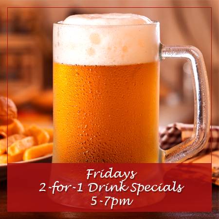 Fridays 2-for-1 Drink Specials 5-7 pm
